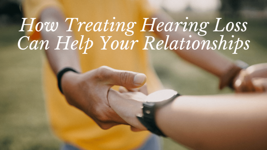 How Treating Hearing Loss Can Help Your Relationships