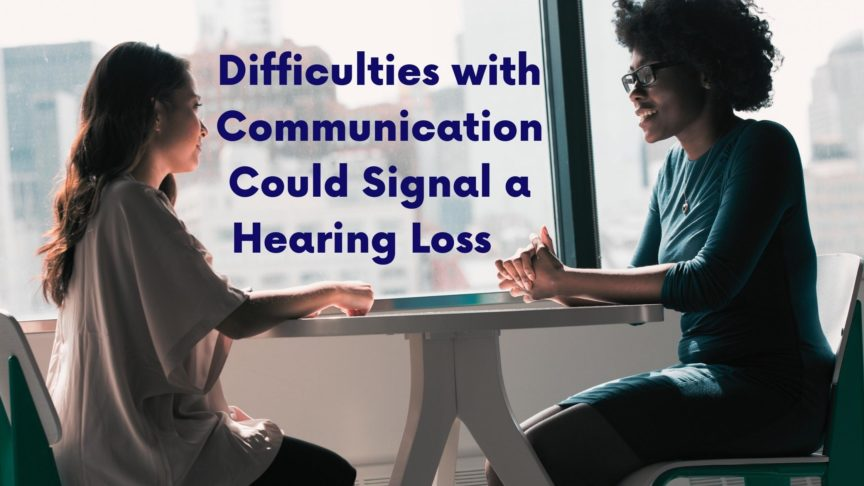Difficulties with Communication Could Signal a Hearing Loss